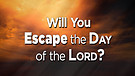 Will You Escape the Day of the Lord?